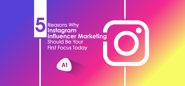 5-reasons-why-instagram-influencer-marketing-should-be-your-first-focus-today