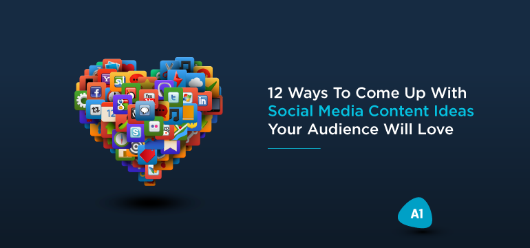 12 Ways To Come Up With Social Media Content Ideas Your Audience Will Love