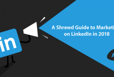 a-shrewd-guide-to-marketing-on-linkedIn-in-2018