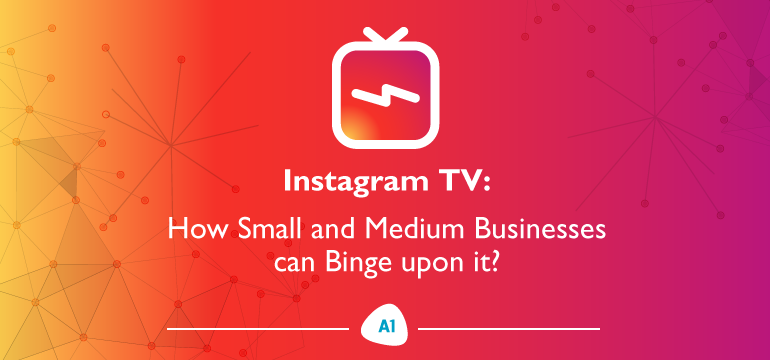 instagram-TV-how-small-and-medium-businesses-can-binge-upon-it