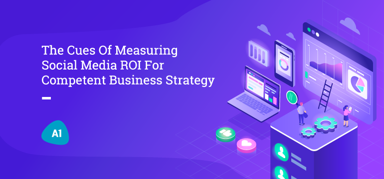 the-cues-of-measuring-social-media-ROI-for-competent-business-strategy